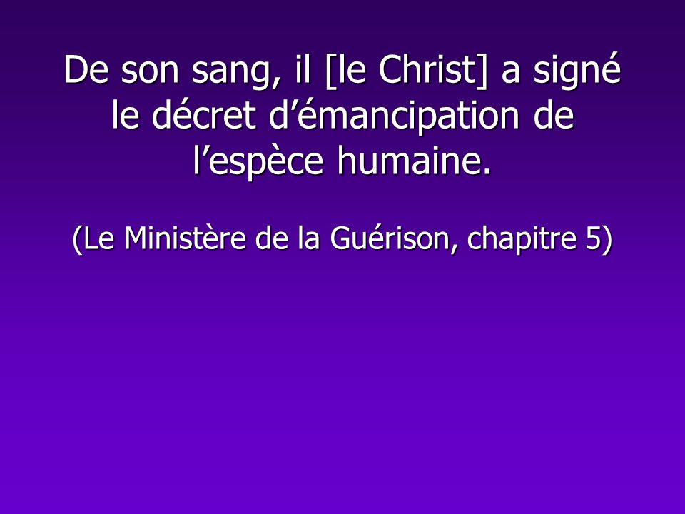 De son sang, il [le Christ] a signé le décret d'émancipation de l'espèce humaine.